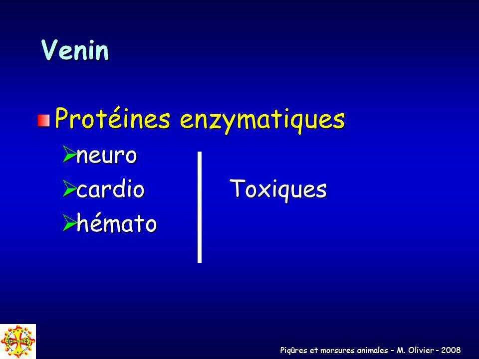 Piqûres et morsures animales - M. Olivier - 2008 Venin Protéines enzymatiques neuro neuro cardioToxiques cardioToxiques hémato hémato