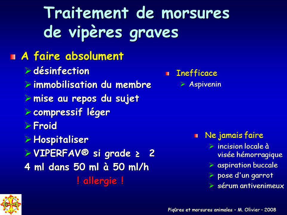 Piqûres et morsures animales - M. Olivier - 2008 Traitement de morsures de vipères graves A faire absolument désinfection désinfection immobilisation