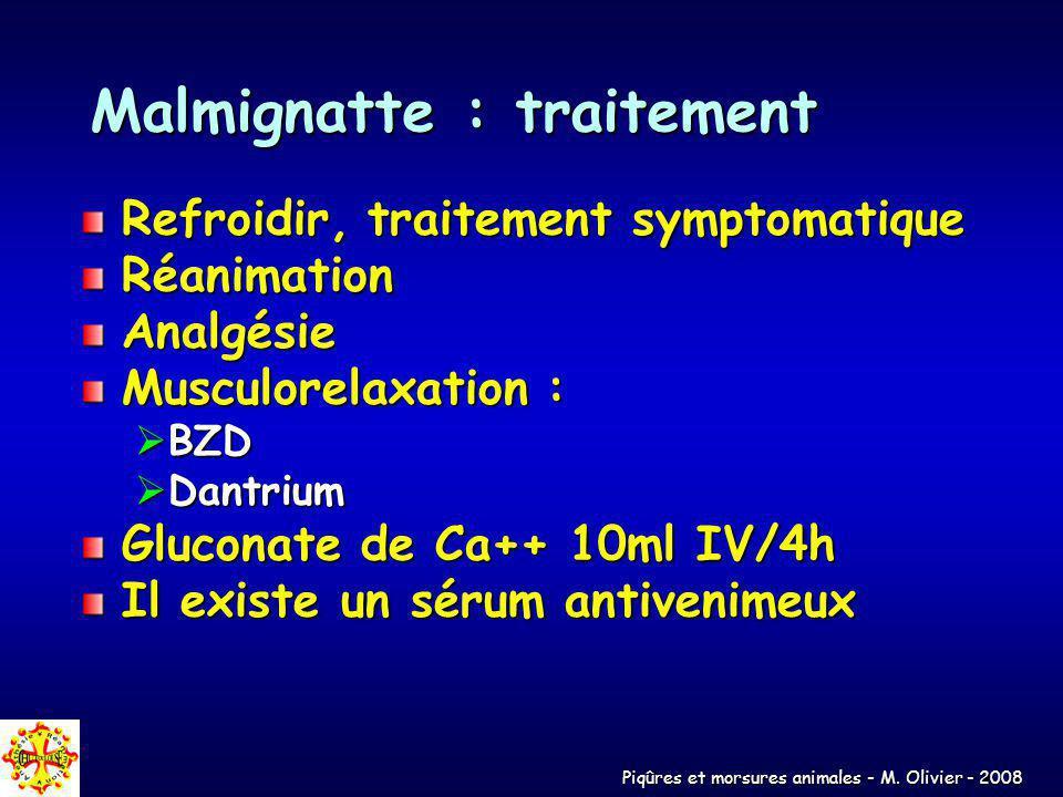 Piqûres et morsures animales - M. Olivier - 2008 Malmignatte : traitement Refroidir, traitement symptomatique RéanimationAnalgésie Musculorelaxation :