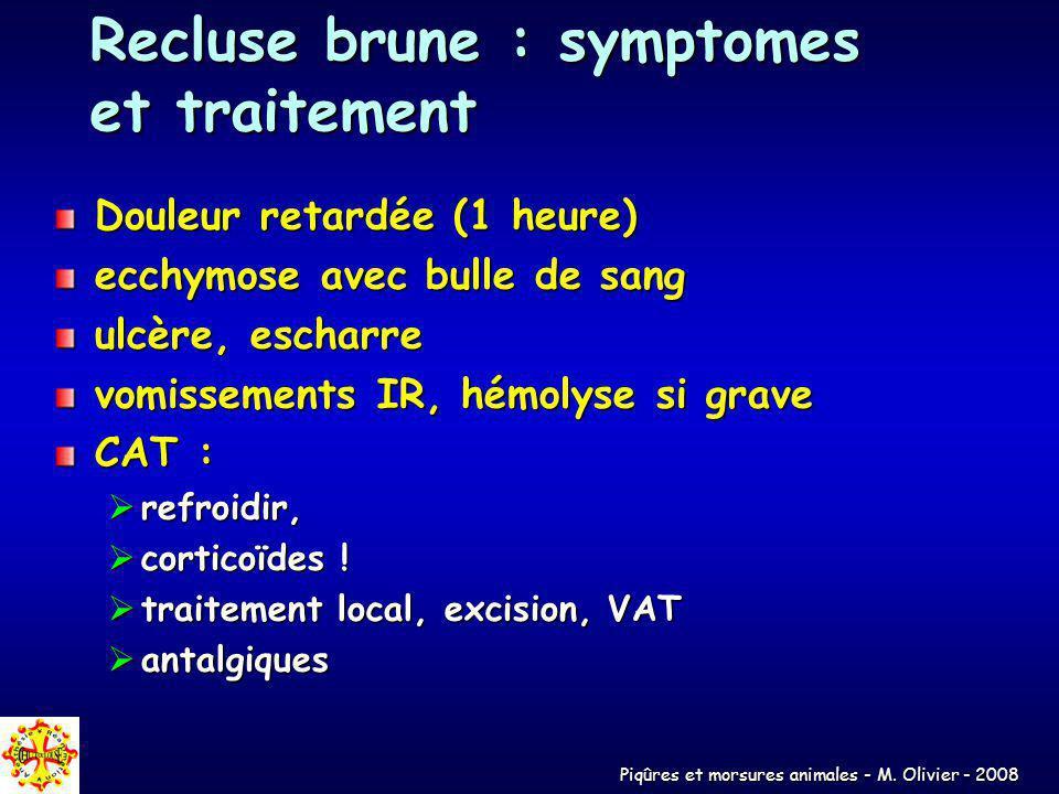Piqûres et morsures animales - M. Olivier - 2008 Recluse brune : symptomes et traitement Douleur retardée (1 heure) ecchymose avec bulle de sang ulcèr