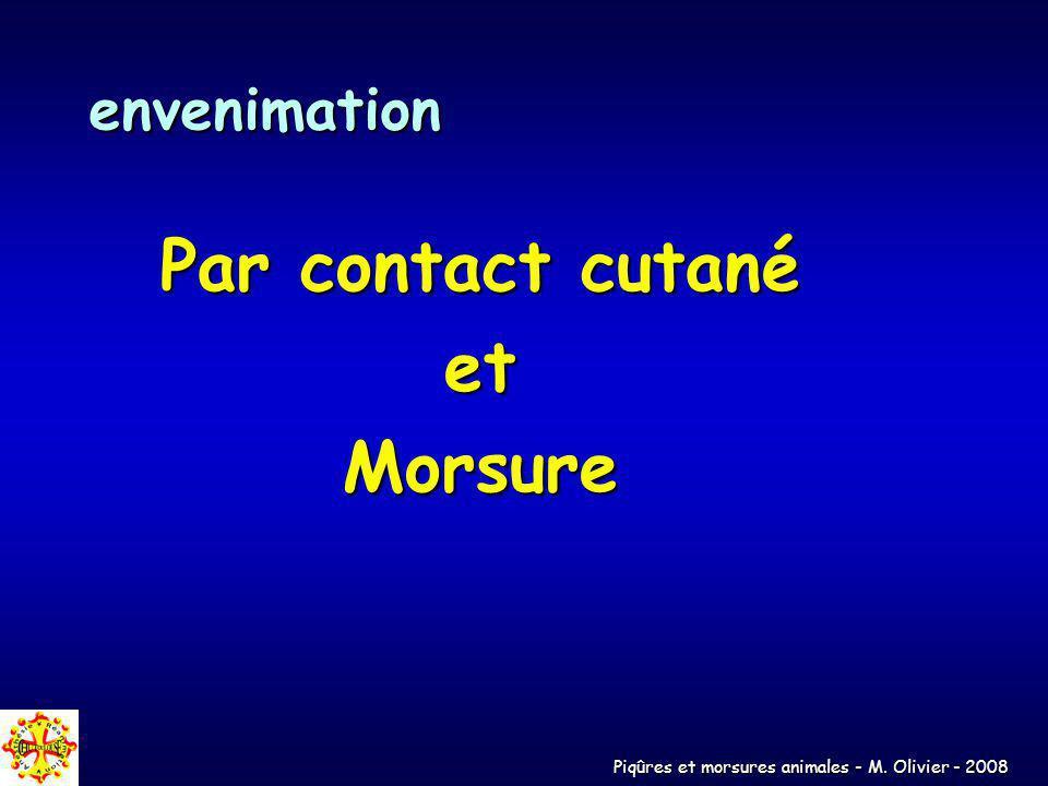 Piqûres et morsures animales - M. Olivier - 2008 envenimation Par contact cutané etMorsure