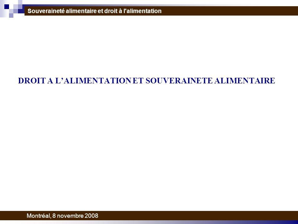 DROIT A LALIMENTATION ET SOUVERAINETE ALIMENTAIRE Souveraineté alimentaire et droit à l alimentation Montréal, 8 novembre 2008