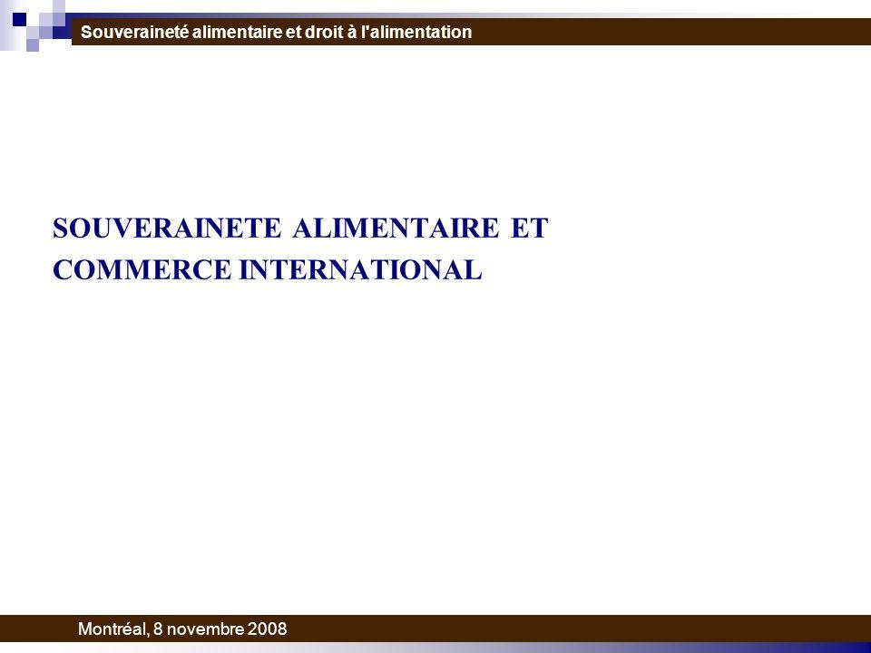SOUVERAINETE ALIMENTAIRE ET COMMERCE INTERNATIONAL Souveraineté alimentaire et droit à l alimentation Montréal, 8 novembre 2008