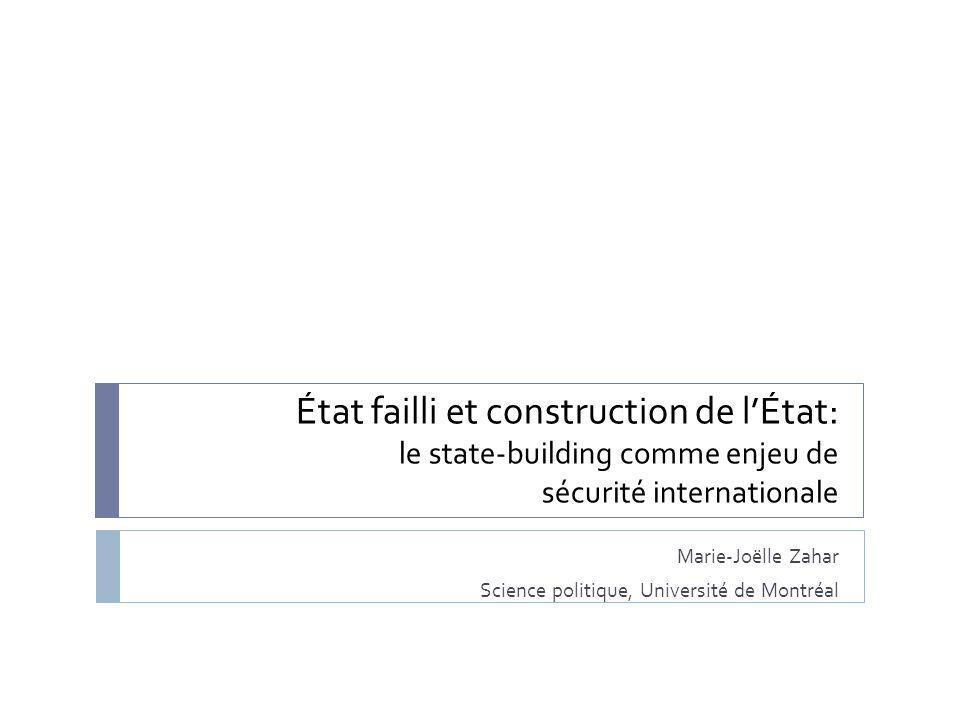 État failli et construction de lÉtat: le state-building comme enjeu de sécurité internationale Marie-Joëlle Zahar Science politique, Université de Montréal