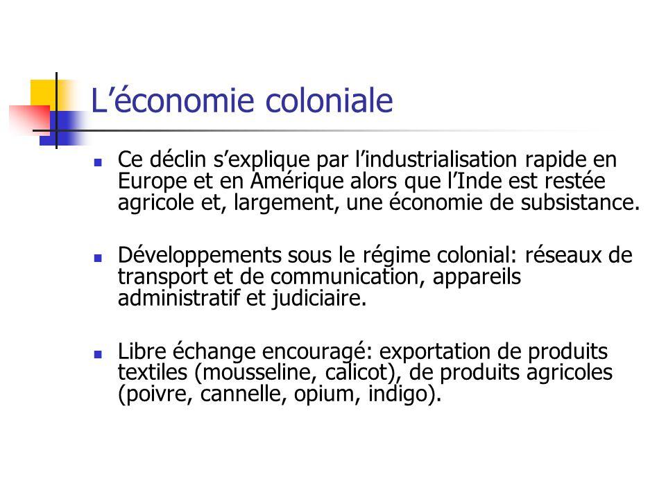 Léconomie coloniale Ce déclin sexplique par lindustrialisation rapide en Europe et en Amérique alors que lInde est restée agricole et, largement, une économie de subsistance.