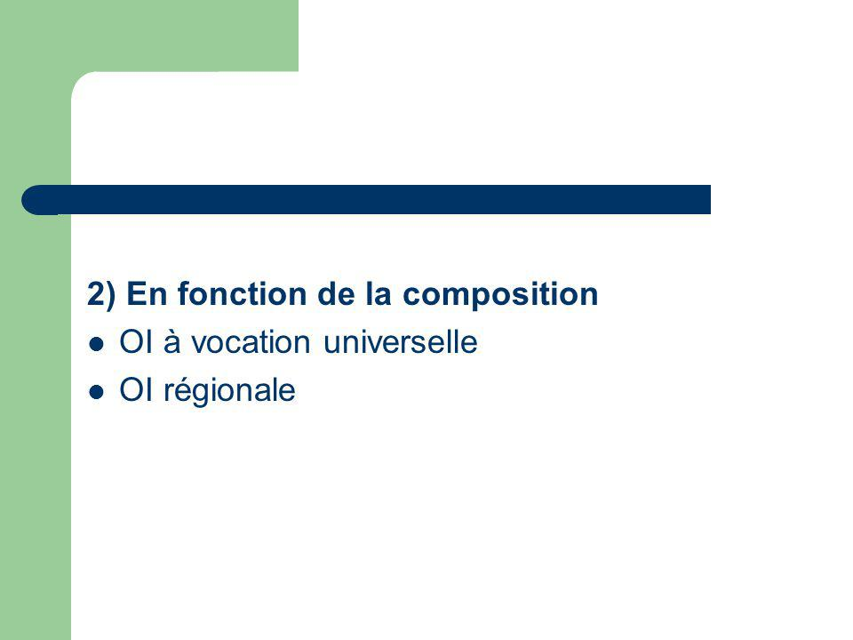 2) En fonction de la composition OI à vocation universelle OI régionale