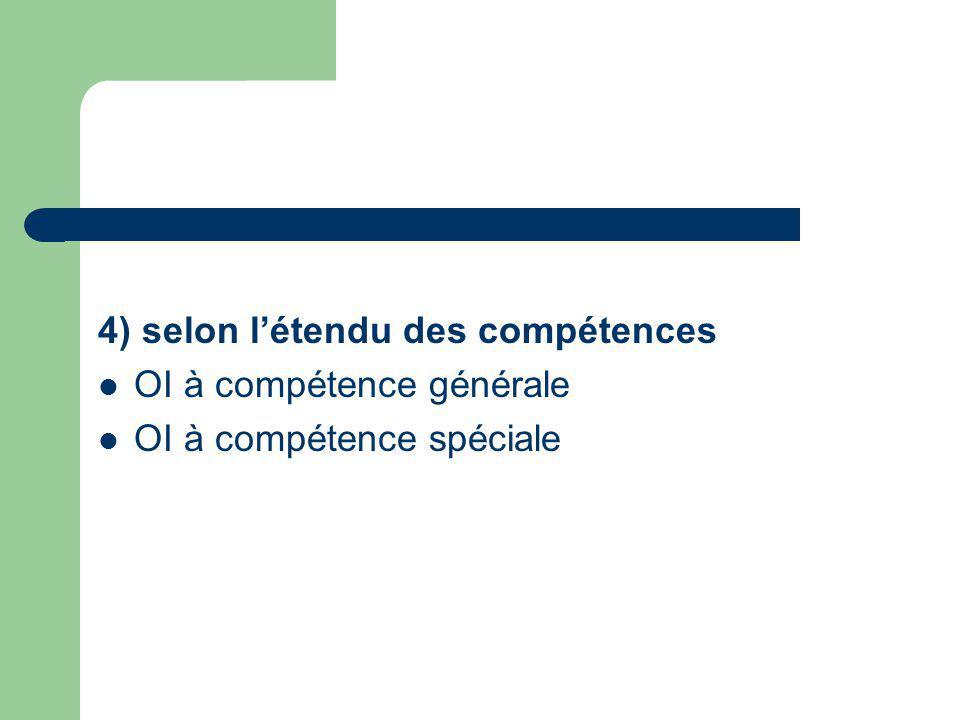 4) selon létendu des compétences OI à compétence générale OI à compétence spéciale