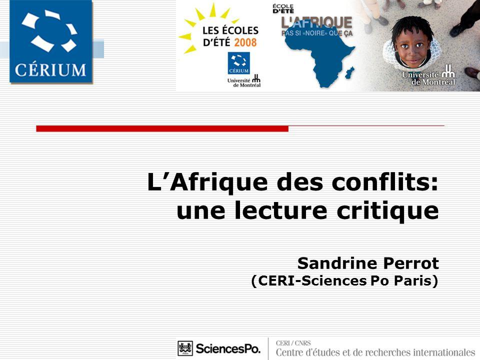 LAfrique des conflits: une lecture critique Sandrine Perrot (CERI-Sciences Po Paris)