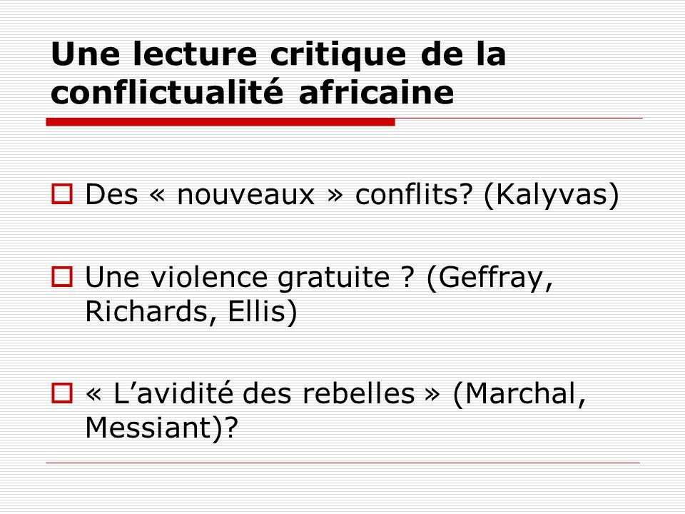 Une lecture critique de la conflictualité africaine Des « nouveaux » conflits? (Kalyvas) Une violence gratuite ? (Geffray, Richards, Ellis) « Lavidité