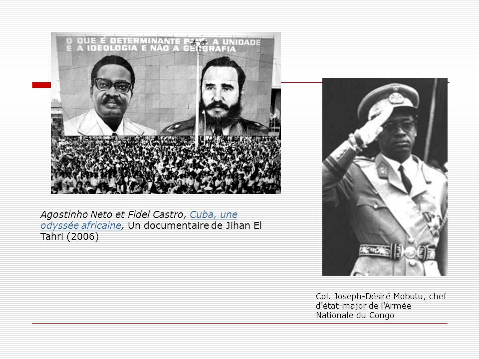Agostinho Neto et Fidel Castro, Cuba, une odyssée africaine, Un documentaire de Jihan El Tahri (2006)Cuba, une odyssée africaine Col. Joseph-Désiré Mo