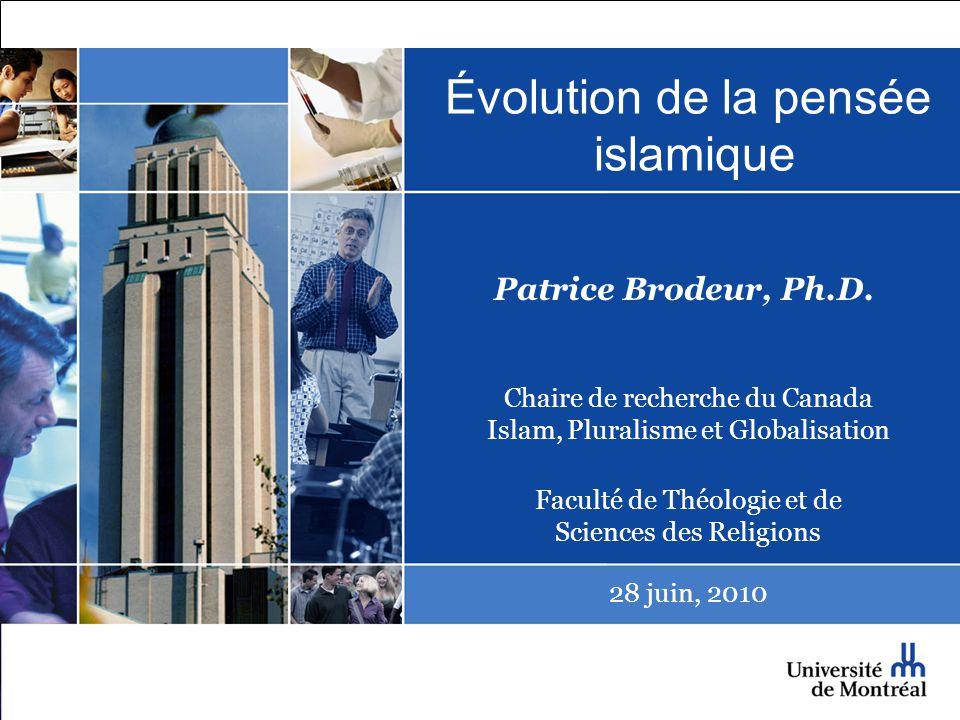 Évolution de la pensée islamique Patrice Brodeur, Ph.D. Chaire de recherche du Canada Islam, Pluralisme et Globalisation Faculté de Théologie et de Sc