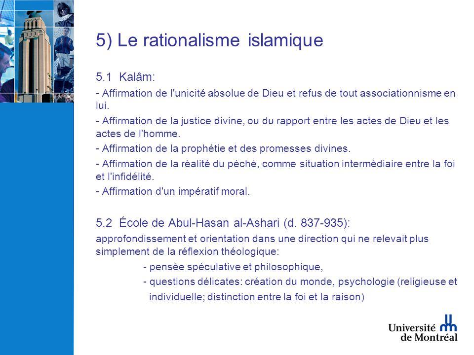 5) Le rationalisme islamique 5.1 Kalâm: - Affirmation de l'unicité absolue de Dieu et refus de tout associationnisme en lui. - Affirmation de la justi