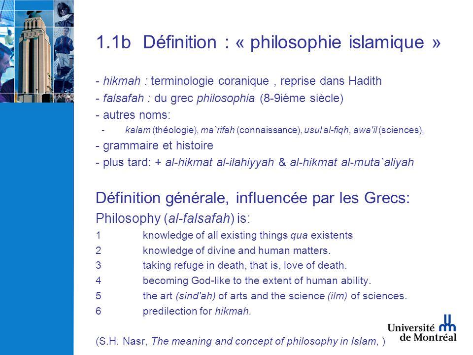 1.1bDéfinition : « philosophie islamique » - hikmah : terminologie coranique, reprise dans Hadith - falsafah : du grec philosophia (8-9ième siècle) -