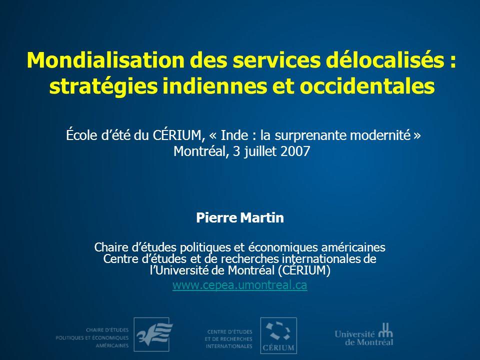 Mondialisation des services délocalisés : stratégies indiennes et occidentales École dété du CÉRIUM, « Inde : la surprenante modernité » Montréal, 3 j