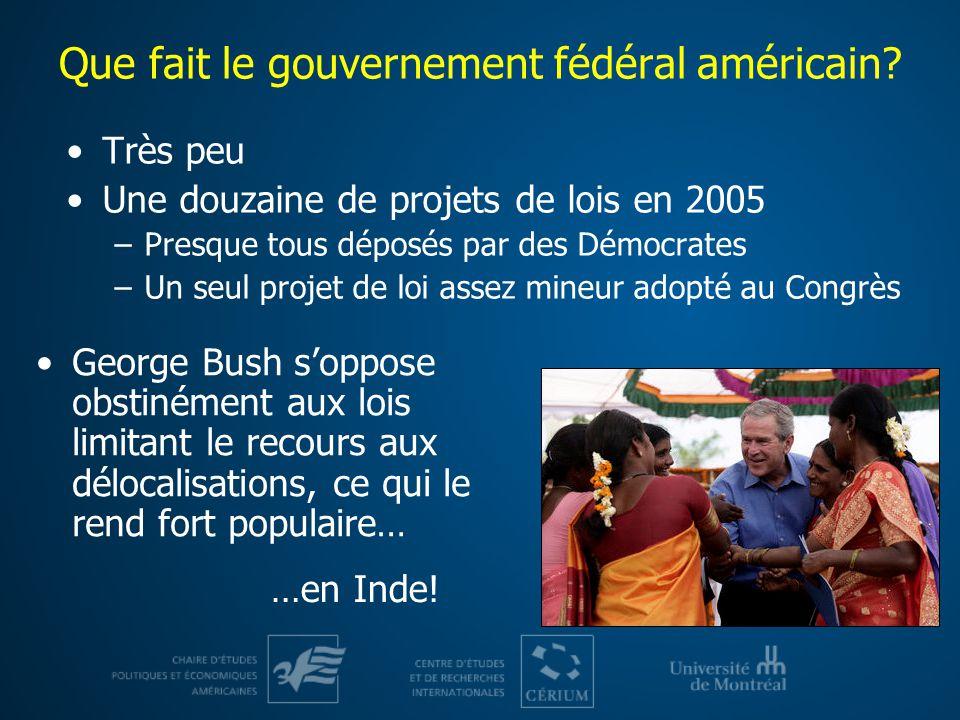 Que fait le gouvernement fédéral américain? Très peu Une douzaine de projets de lois en 2005 –Presque tous déposés par des Démocrates –Un seul projet