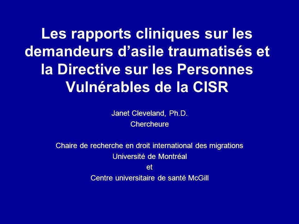 Les rapports cliniques sur les demandeurs dasile traumatisés et la Directive sur les Personnes Vulnérables de la CISR Janet Cleveland, Ph.D. Chercheur