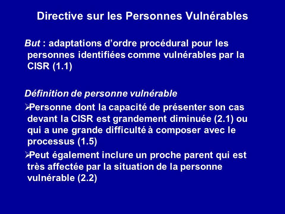 Directive sur les Personnes Vulnérables But : adaptations dordre procédural pour les personnes identifiées comme vulnérables par la CISR (1.1) Définit