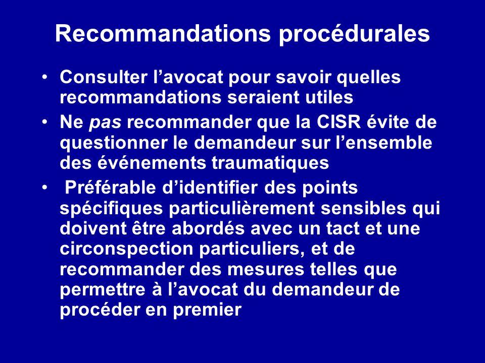 Recommandations procédurales Consulter lavocat pour savoir quelles recommandations seraient utiles Ne pas recommander que la CISR évite de questionner