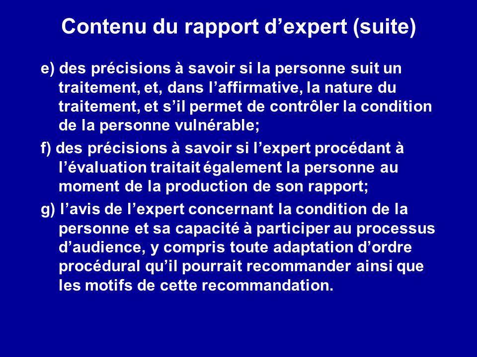 Contenu du rapport dexpert (suite) e) des précisions à savoir si la personne suit un traitement, et, dans laffirmative, la nature du traitement, et si