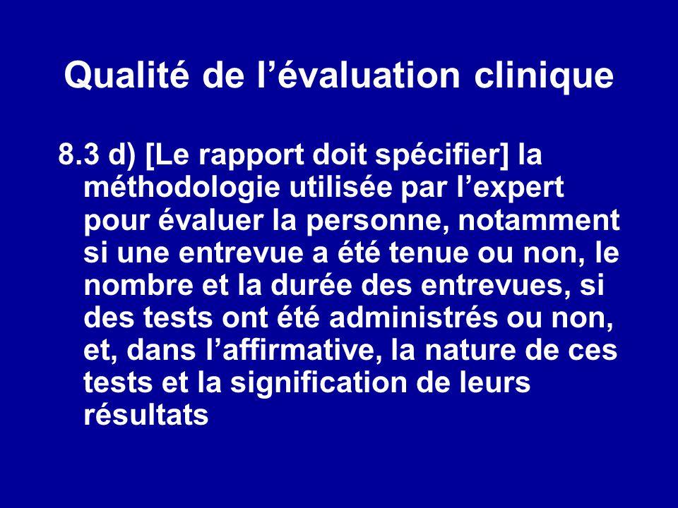 Qualité de lévaluation clinique 8.3 d) [Le rapport doit spécifier] la méthodologie utilisée par lexpert pour évaluer la personne, notamment si une ent