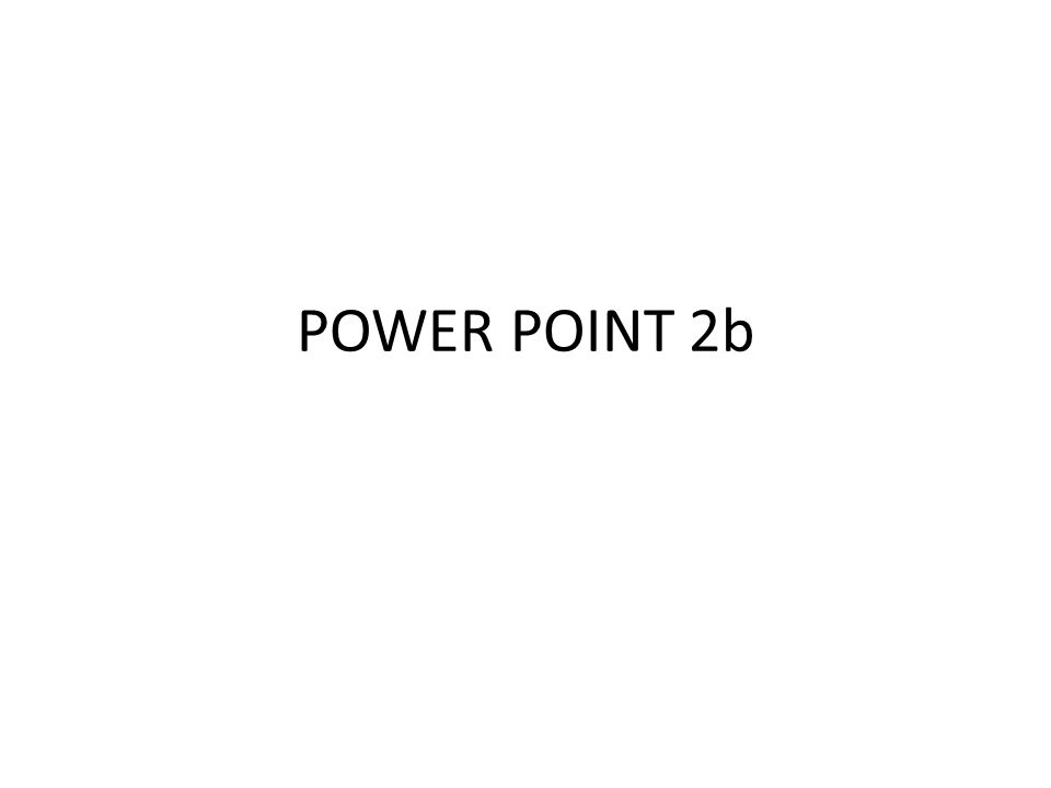 POWER POINT 2b
