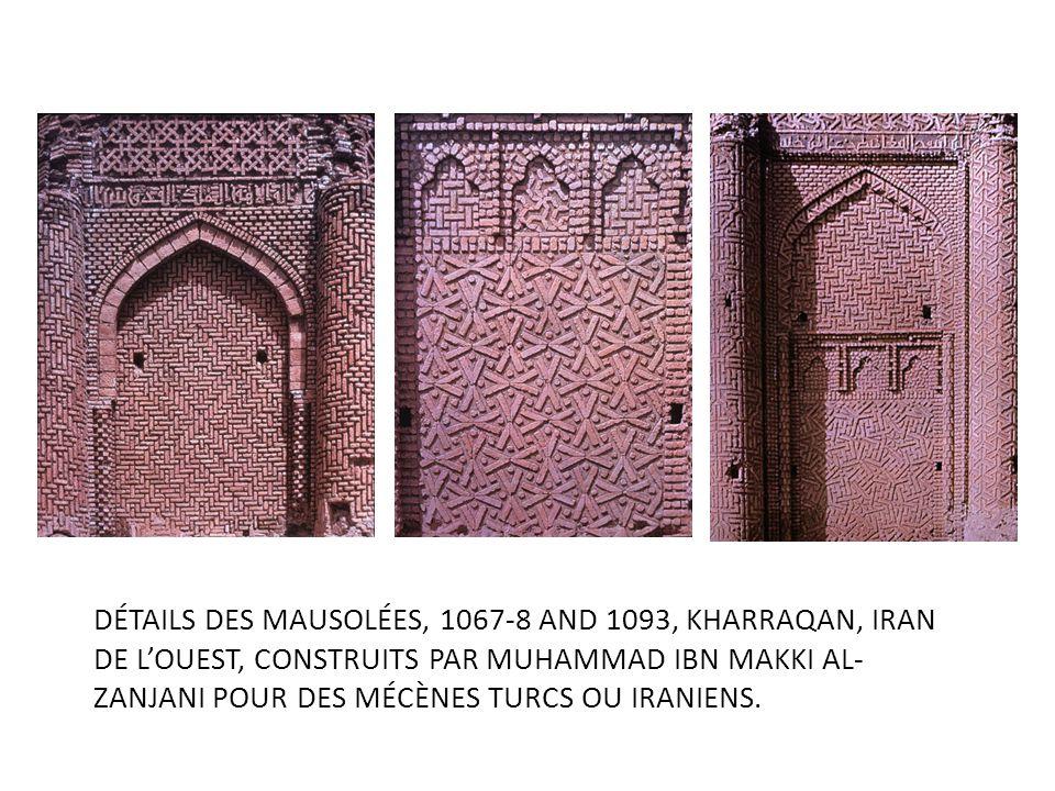 DÉTAILS DES MAUSOLÉES, 1067-8 AND 1093, KHARRAQAN, IRAN DE LOUEST, CONSTRUITS PAR MUHAMMAD IBN MAKKI AL- ZANJANI POUR DES MÉCÈNES TURCS OU IRANIENS.