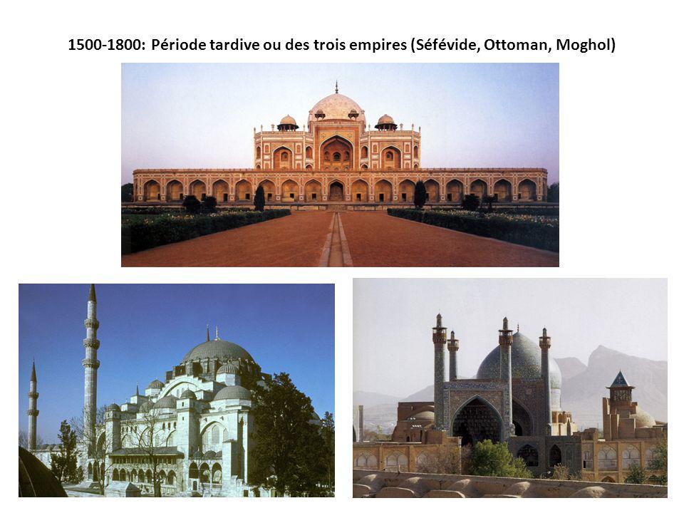1500-1800: Période tardive ou des trois empires (Séfévide, Ottoman, Moghol)