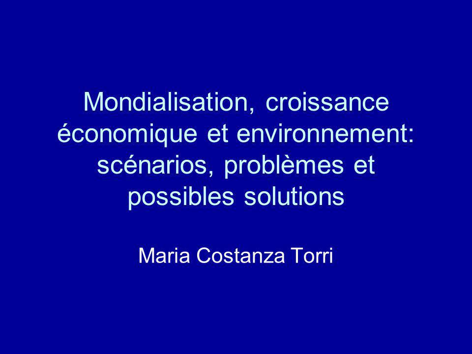 Mondialisation, croissance économique et environnement: scénarios, problèmes et possibles solutions Maria Costanza Torri