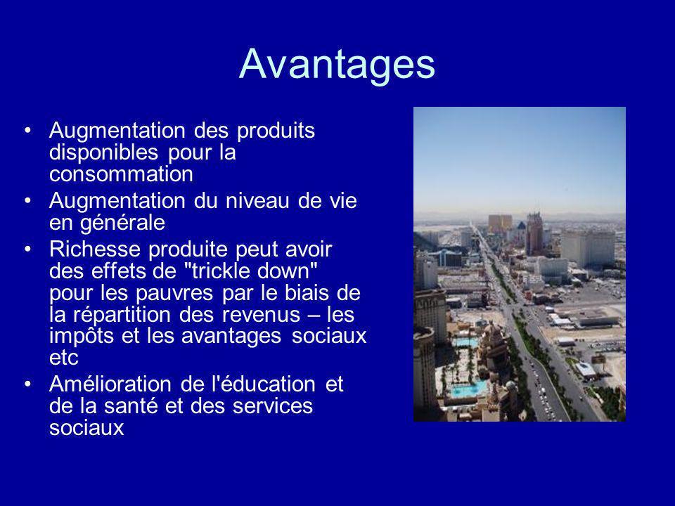 Avantages Augmentation des produits disponibles pour la consommation Augmentation du niveau de vie en générale Richesse produite peut avoir des effets