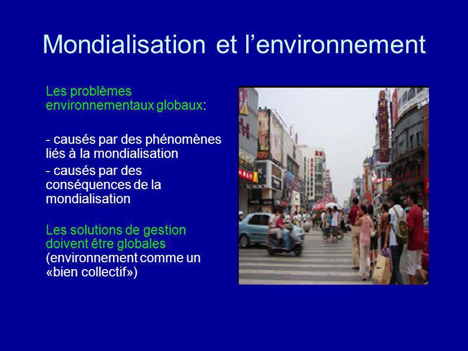 Mondialisation et lenvironnement Les problèmes environnementaux globaux: - causés par des phénomènes liés à la mondialisation - causés par des conséqu