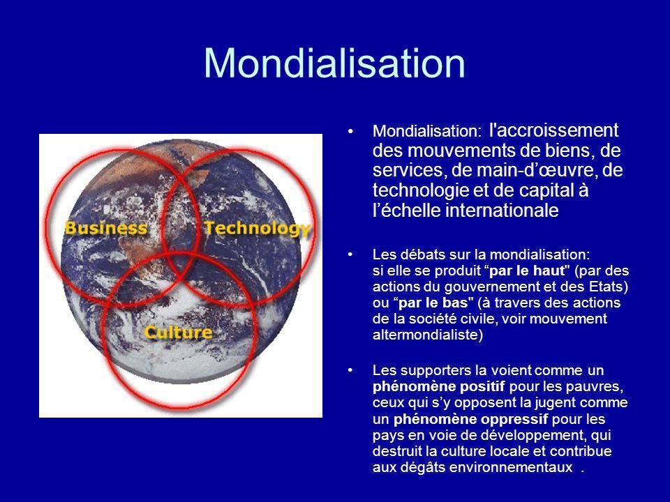 Mondialisation Mondialisation: l'accroissement des mouvements de biens, de services, de main-dœuvre, de technologie et de capital à léchelle internati