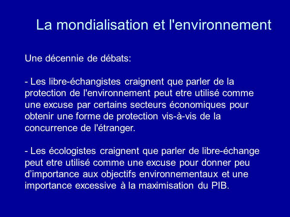 La mondialisation et l'environnement Une décennie de débats: - Les libre-échangistes craignent que parler de la protection de l'environnement peut etr