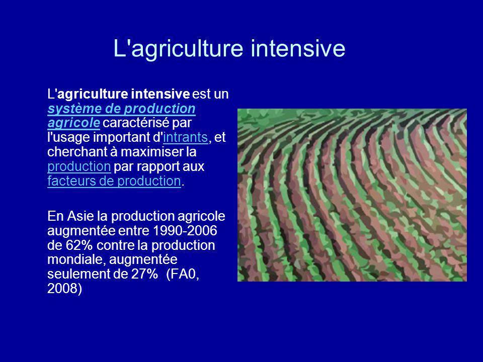 L'agriculture intensive L'agriculture intensive est un système de production agricole caractérisé par l'usage important d'intrants, et cherchant à max