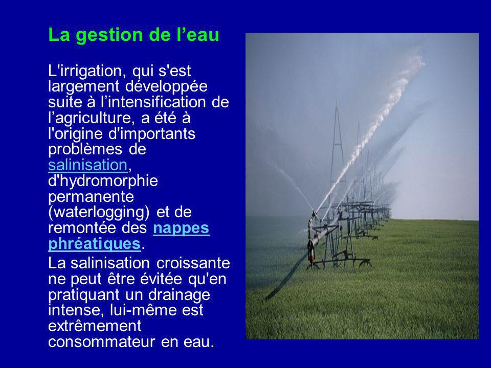 La gestion de leau L'irrigation, qui s'est largement développée suite à lintensification de lagriculture, a été à l'origine d'importants problèmes de