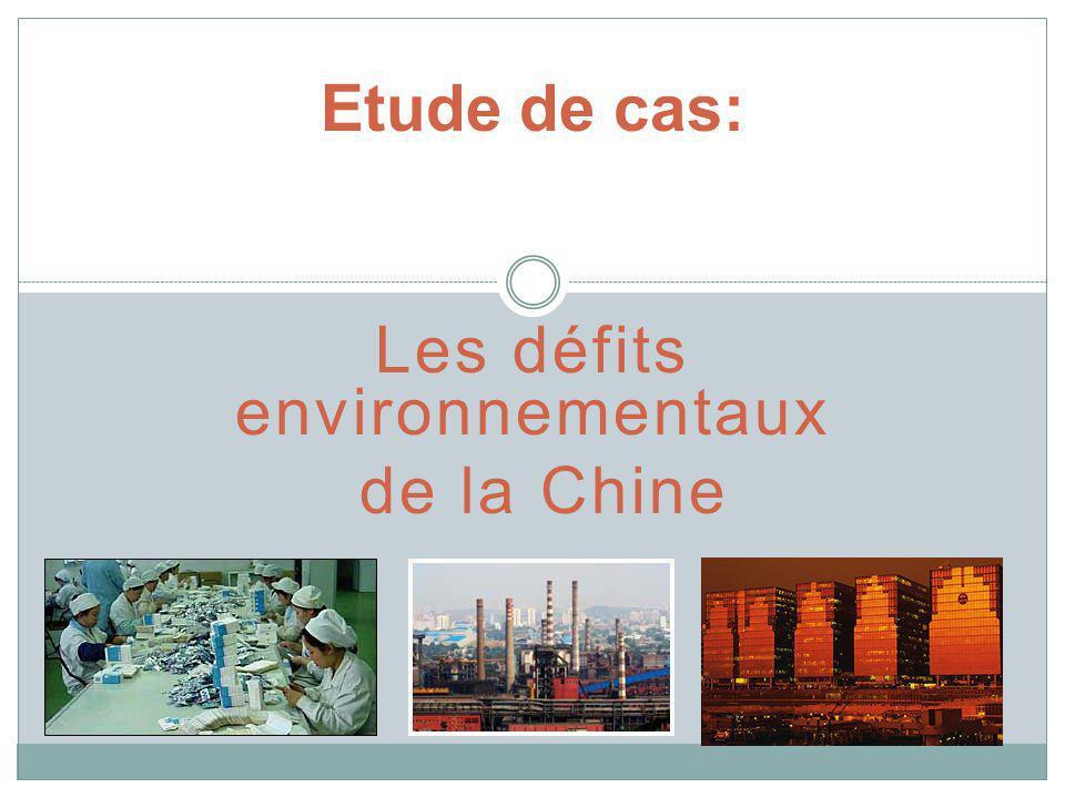 Les défits environnementaux de la Chine Etude de cas: