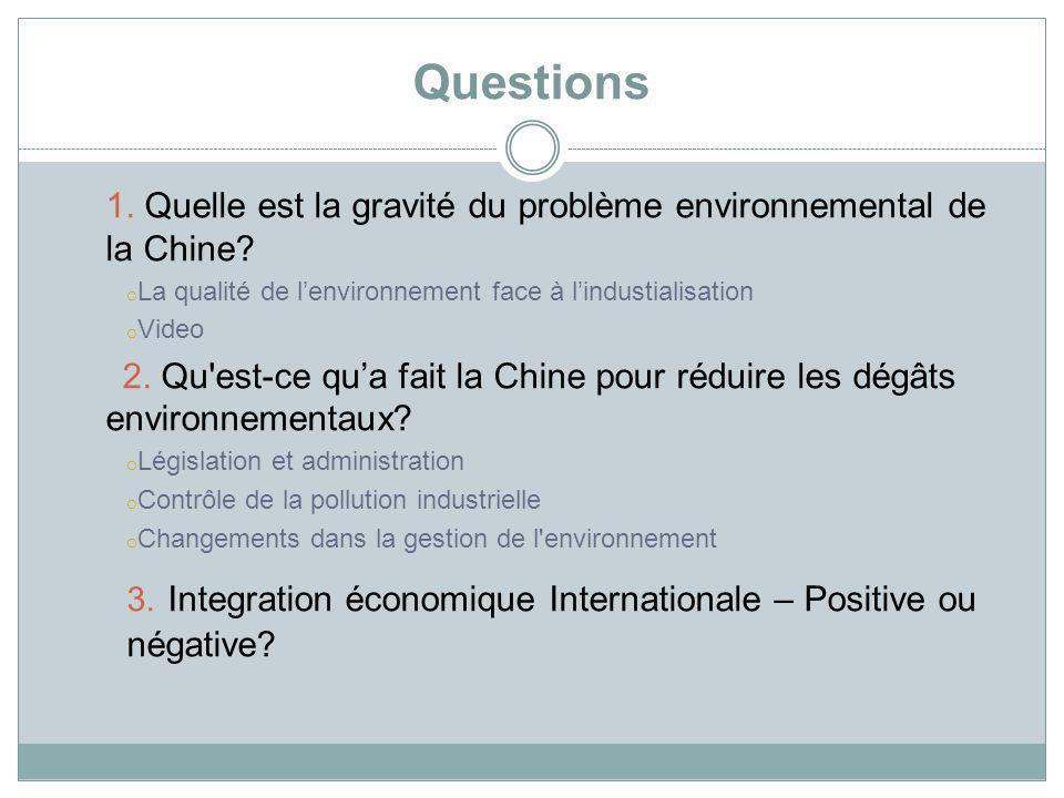 Questions 1. Quelle est la gravité du problème environnemental de la Chine? o La qualité de lenvironnement face à lindustialisation o Video 2. Qu'est-