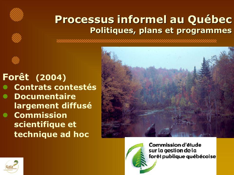 Processus informel au Québec Politiques, plans et programmes Forêt (2004) Contrats contestés Documentaire largement diffusé Commission scientifique et
