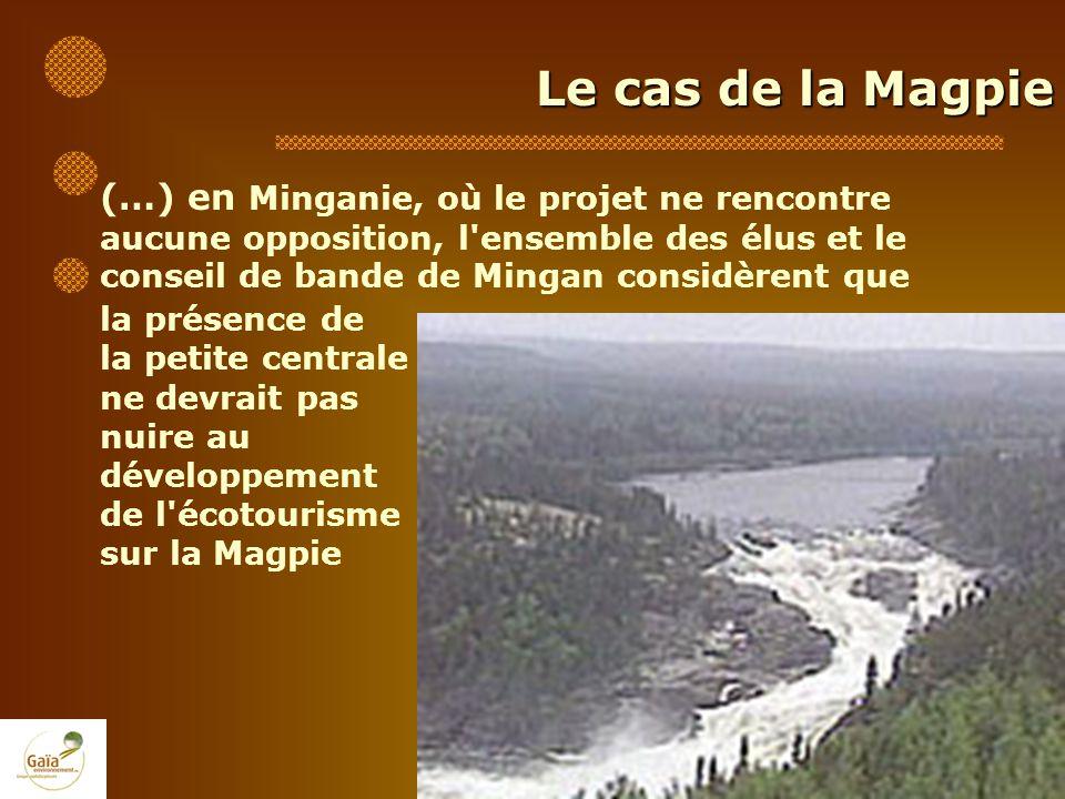 Le cas de la Magpie (…) en Minganie, où le projet ne rencontre aucune opposition, l'ensemble des élus et le conseil de bande de Mingan considèrent que