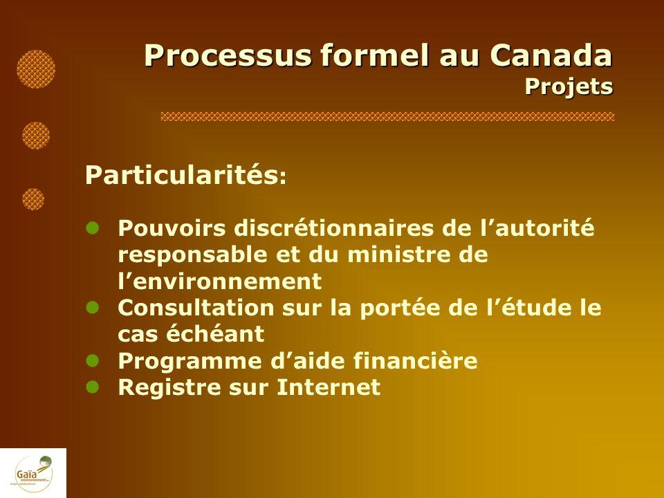 Processus formel au Canada Projets Particularités : Pouvoirs discrétionnaires de lautorité responsable et du ministre de lenvironnement Consultation s