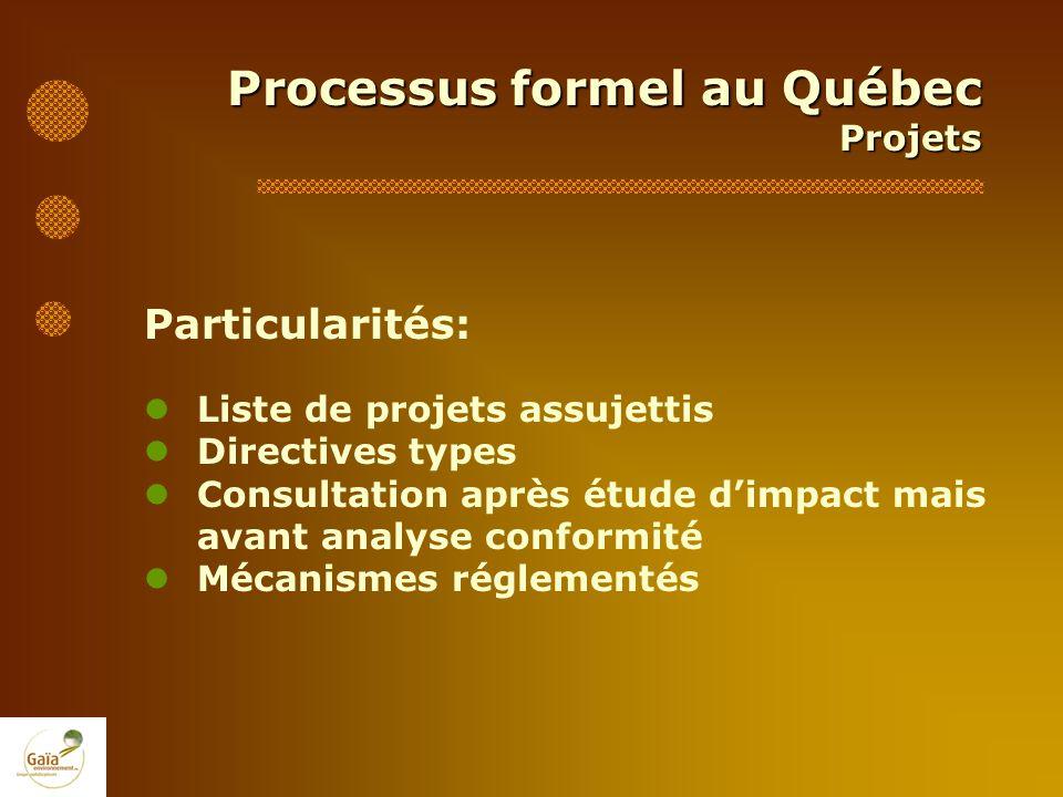 Processus formel au Québec Projets Particularités: Liste de projets assujettis Directives types Consultation après étude dimpact mais avant analyse co