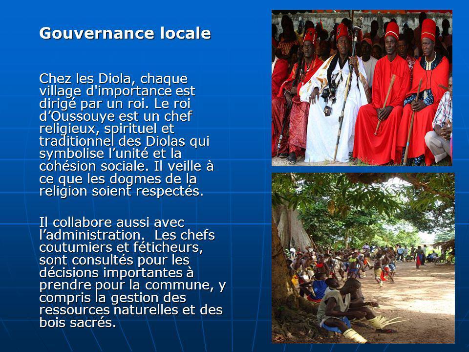 Gouvernance locale Chez les Diola, chaque village d'importance est dirigé par un roi. Le roi dOussouye est un chef religieux, spirituel et traditionne