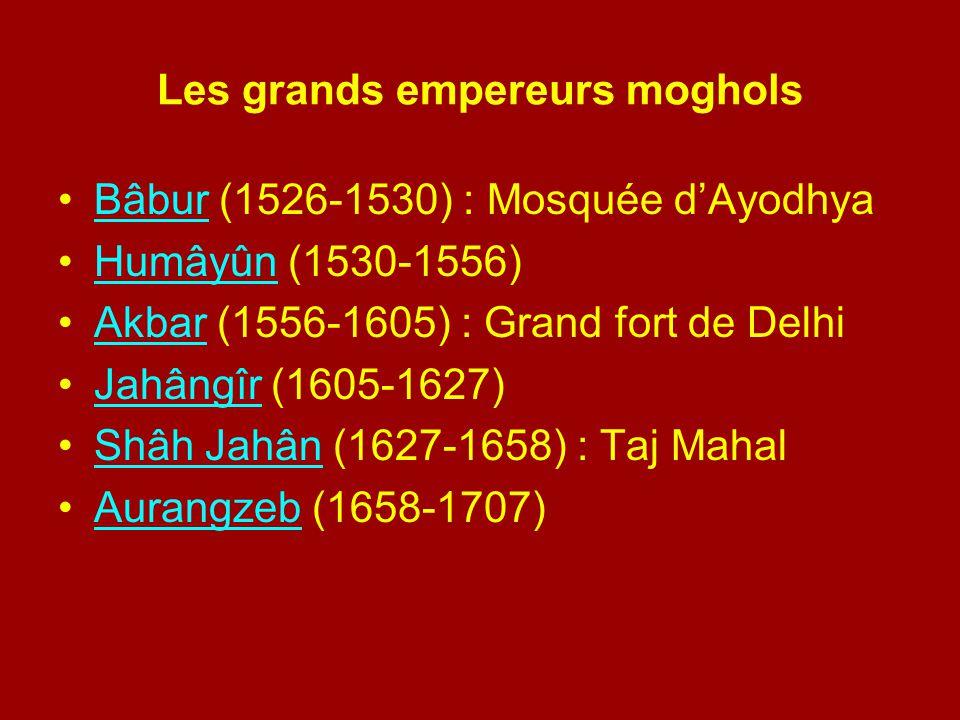 Les grands empereurs moghols Bâbur (1526-1530) : Mosquée dAyodhyaBâbur Humâyûn (1530-1556)Humâyûn Akbar (1556-1605) : Grand fort de DelhiAkbar Jahângî