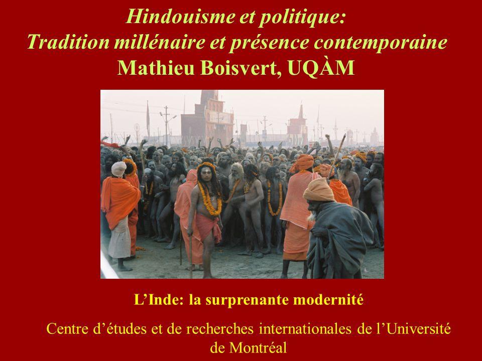 Hindouisme et politique: Tradition millénaire et présence contemporaine Mathieu Boisvert, UQÀM LInde: la surprenante modernité Centre détudes et de re