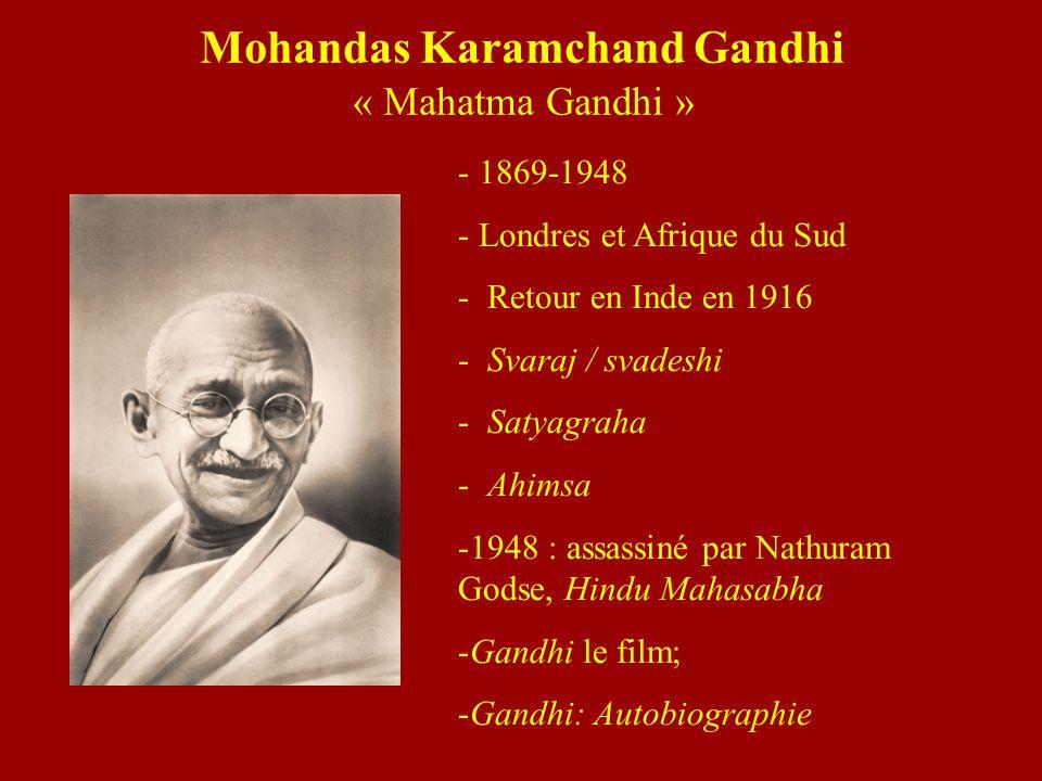 Mohandas Karamchand Gandhi « Mahatma Gandhi » - 1869-1948 - Londres et Afrique du Sud - Retour en Inde en 1916 - Svaraj / svadeshi - Satyagraha - Ahim