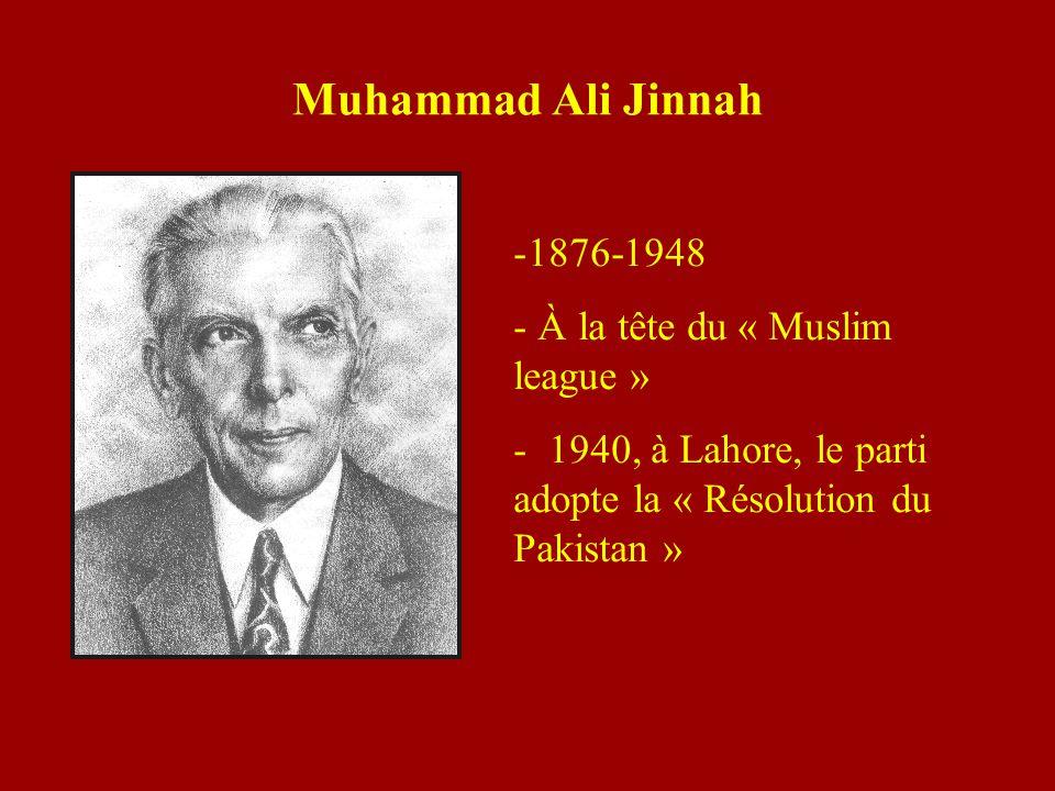 Muhammad Ali Jinnah -1876-1948 - À la tête du « Muslim league » - 1940, à Lahore, le parti adopte la « Résolution du Pakistan »