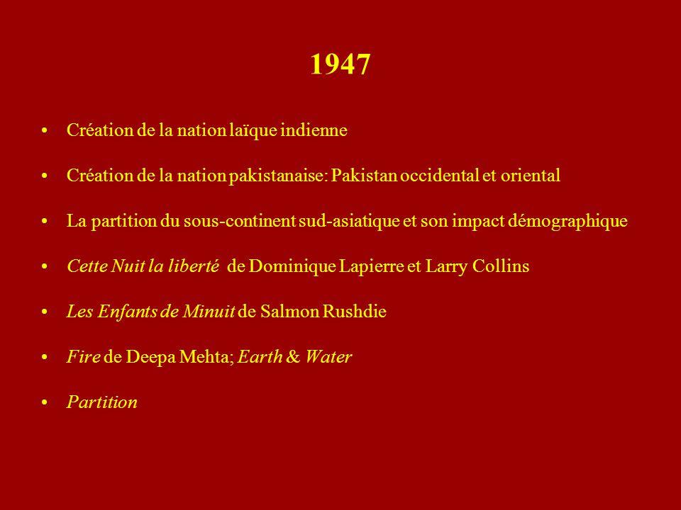 1947 Création de la nation laïque indienne Création de la nation pakistanaise: Pakistan occidental et oriental La partition du sous-continent sud-asia
