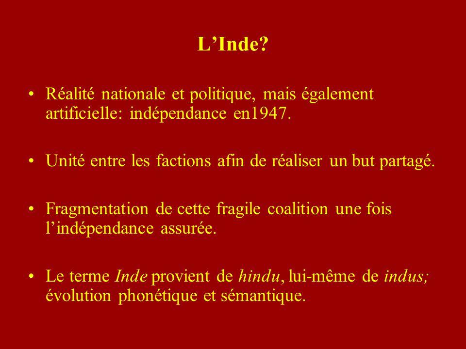 LInde? Réalité nationale et politique, mais également artificielle: indépendance en1947. Unité entre les factions afin de réaliser un but partagé. Fra