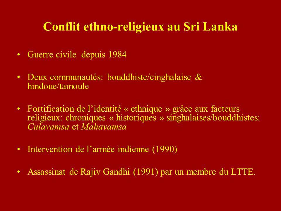 Conflit ethno-religieux au Sri Lanka Guerre civile depuis 1984 Deux communautés: bouddhiste/cinghalaise & hindoue/tamoule Fortification de lidentité «