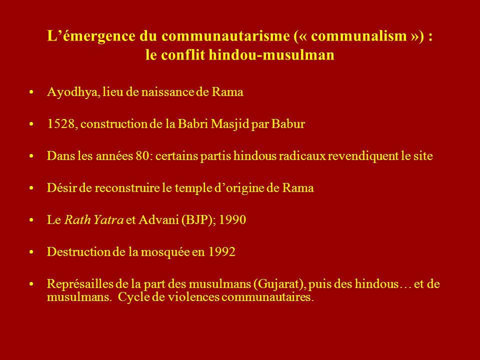 Lémergence du communautarisme (« communalism ») : le conflit hindou-musulman Ayodhya, lieu de naissance de Rama 1528, construction de la Babri Masjid