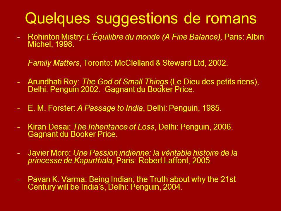 Quelques suggestions de romans -Rohinton Mistry: LÉquilibre du monde (A Fine Balance), Paris: Albin Michel, 1998. Family Matters, Toronto: McClelland